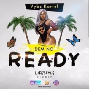 Vybz Kartel - Dem No Ready (Lifestyle Riddim)